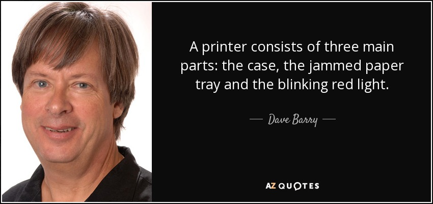 quote-a-printer-consists-of-three-main-parts-the-case-the-jammed-paper-tray-and-the-blinking-dave-barry-121-5-0562